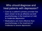 who should diagnose and treat patients with depression
