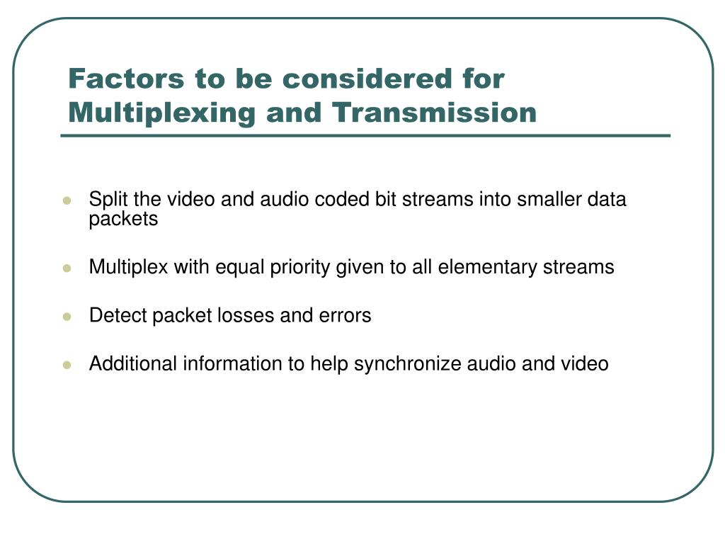 Factors to be considered for Multiplexing and Transmission