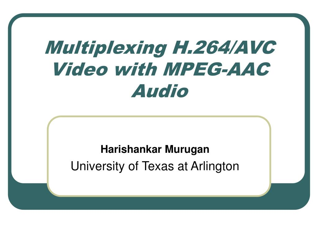 multiplexing h 264 avc video with mpeg aac audio l.