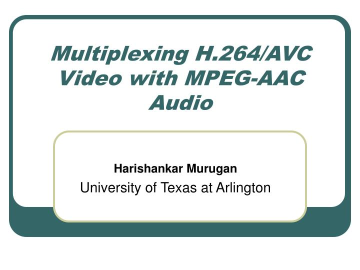 Multiplexing h 264 avc video with mpeg aac audio