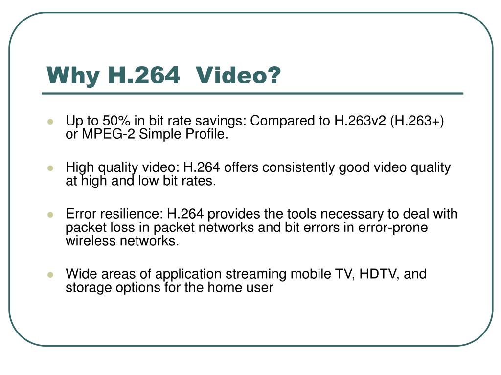 Why H.264  Video?