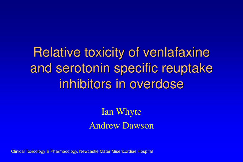 relative toxicity of venlafaxine and serotonin specific reuptake inhibitors in overdose l.