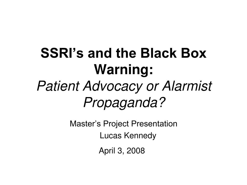 ssri s and the black box warning patient advocacy or alarmist propaganda l.