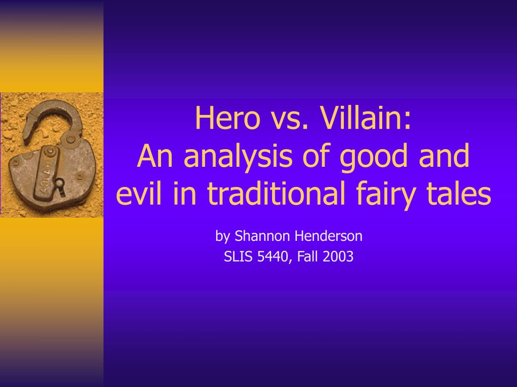hero vs villain an analysis of good and evil in traditional fairy tales l.