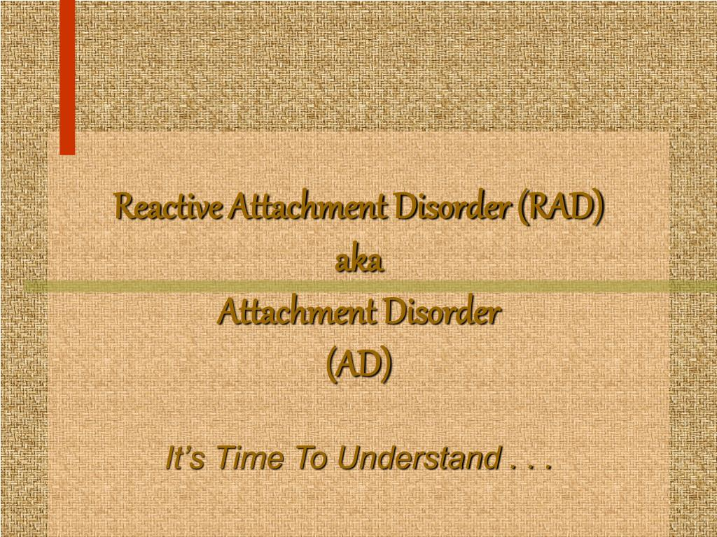 reactive attachment disorder rad aka attachment disorder ad it s time to understand l.