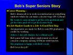 bob s super seniors story