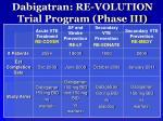 dabigatran re volution trial program phase iii