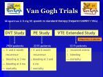 van gogh trials