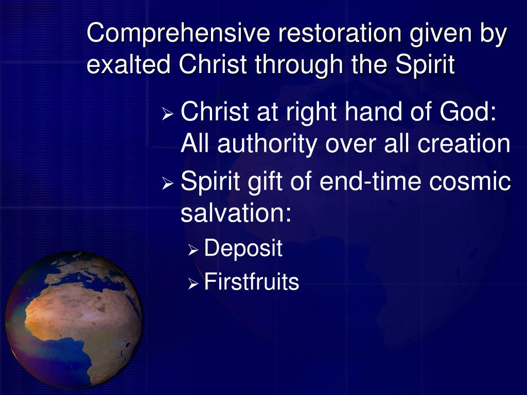 Comprehensive restoration given by exalted Christ through the Spirit