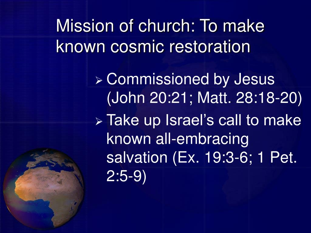 Mission of church: To make known cosmic restoration
