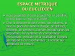 espace metrique ou euclidien