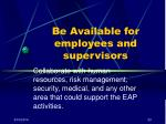 be available for employees and supervisors
