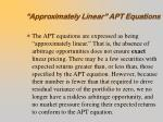 approximately linear apt equations