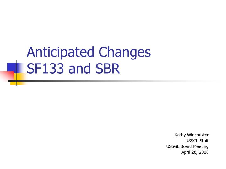 Anticipated changes sf133 and sbr