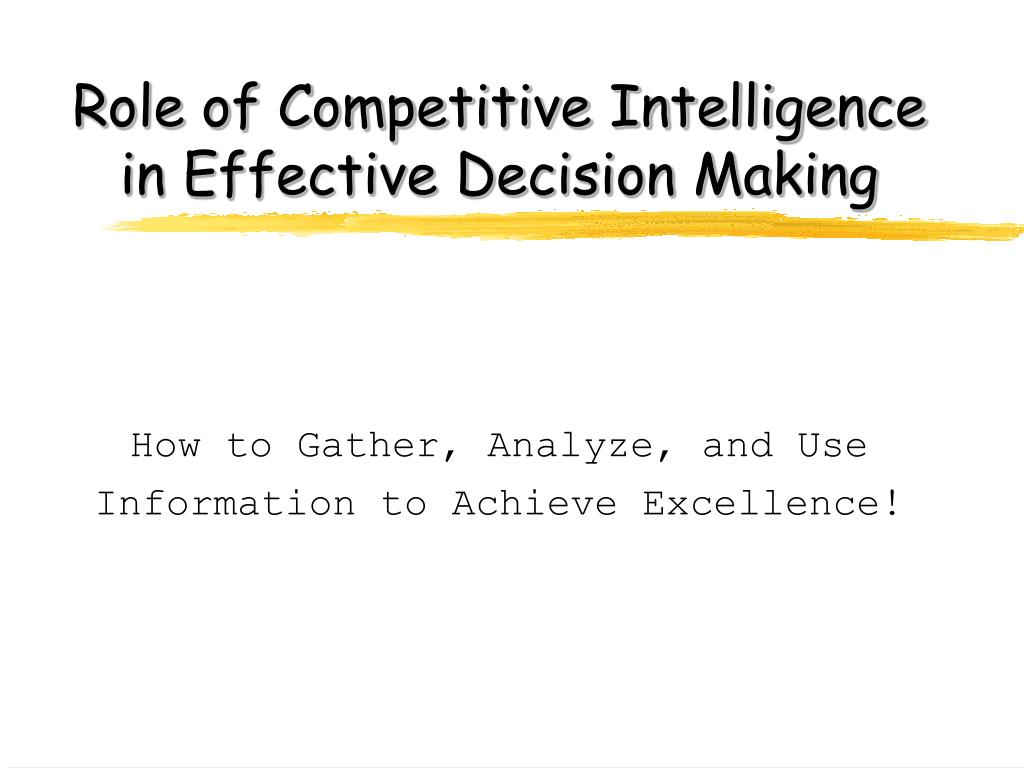 role of competitive intelligence in effective decision making l.