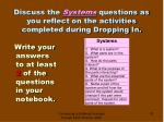 discuss the systems questions as you reflect on the activities completed during dropping in