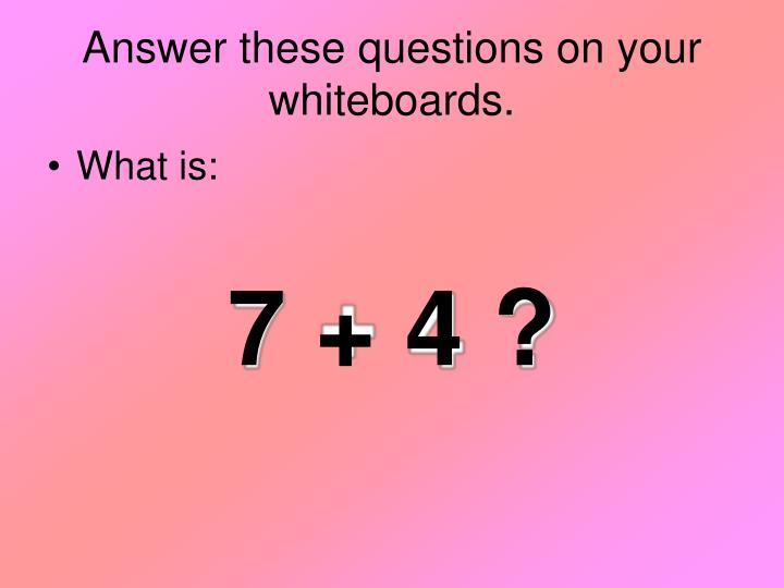 Answer these questions on your whiteboards