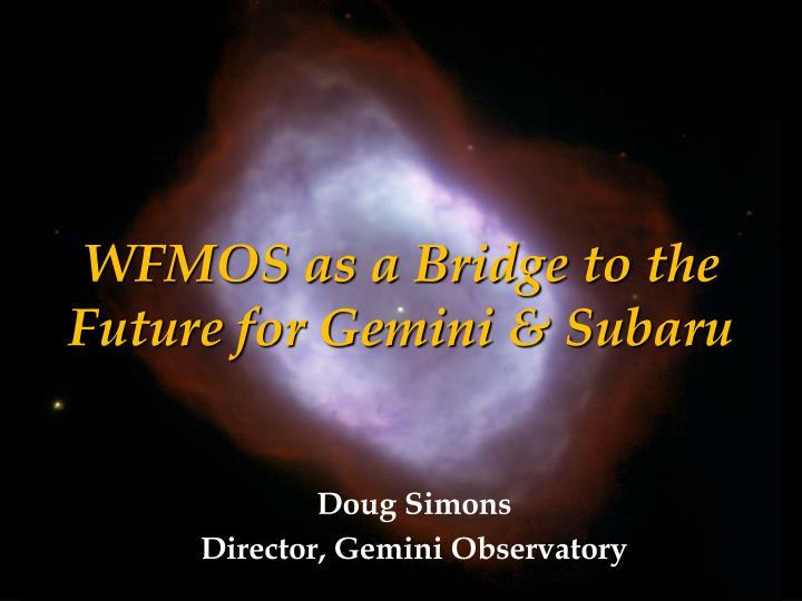 Wfmos as a bridge to the future for gemini subaru