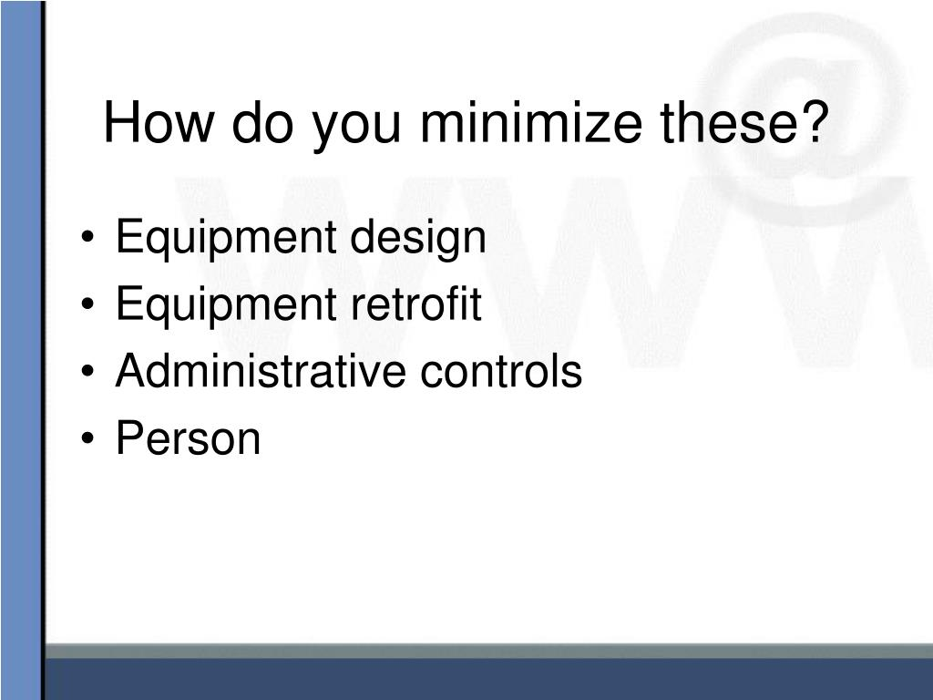 How do you minimize these?