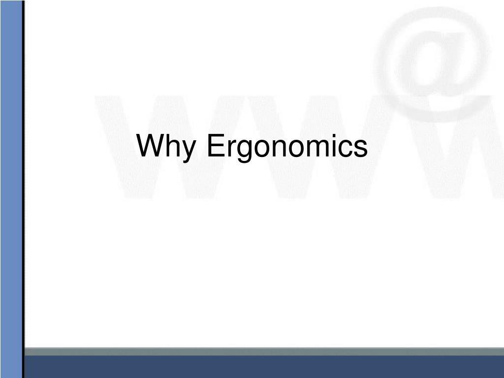 Why Ergonomics