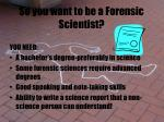 so you want to be a forensic scientist