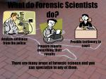 what do forensic scientists do1