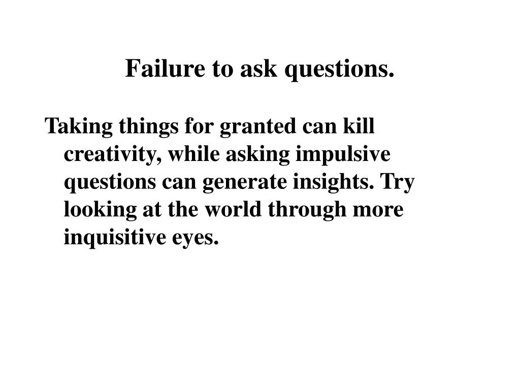 Failure to ask questions.