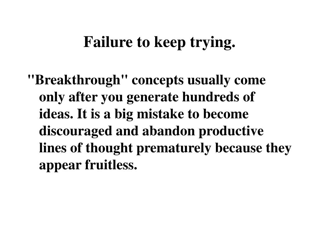Failure to keep trying.