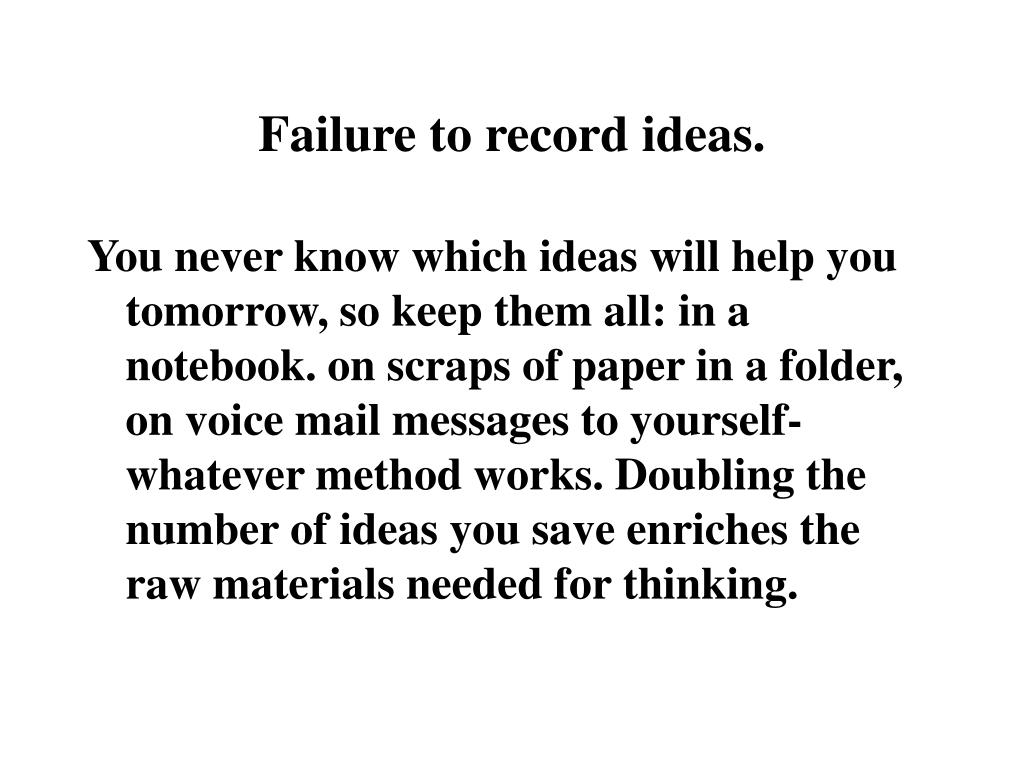 Failure to record ideas.