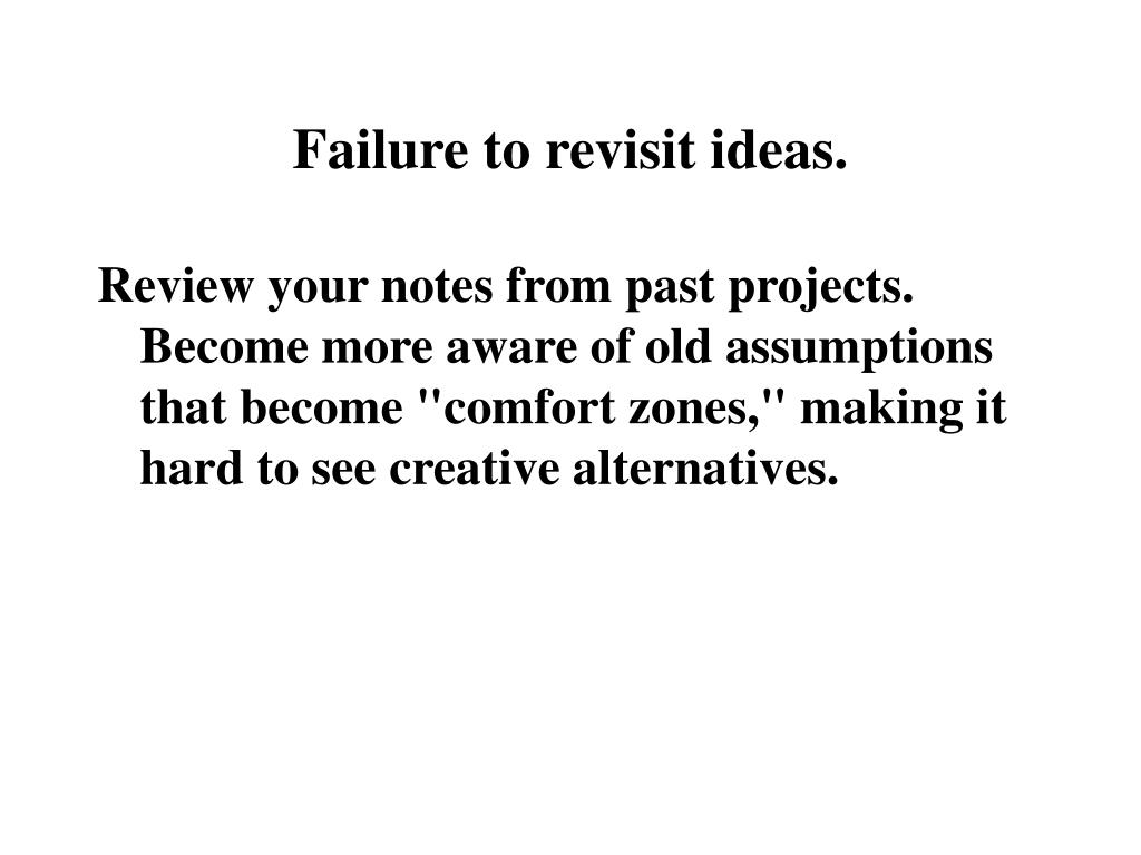 Failure to revisit ideas.