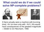 what could we do if we could solve np complete problems