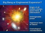 big bang or engineered expansion