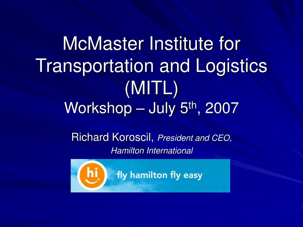 mcmaster institute for transportation and logistics mitl workshop july 5 th 2007 l.