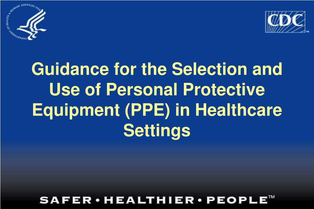guidance for the selection and use of personal protective equipment ppe in healthcare settings l.