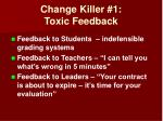 change killer 1 toxic feedback