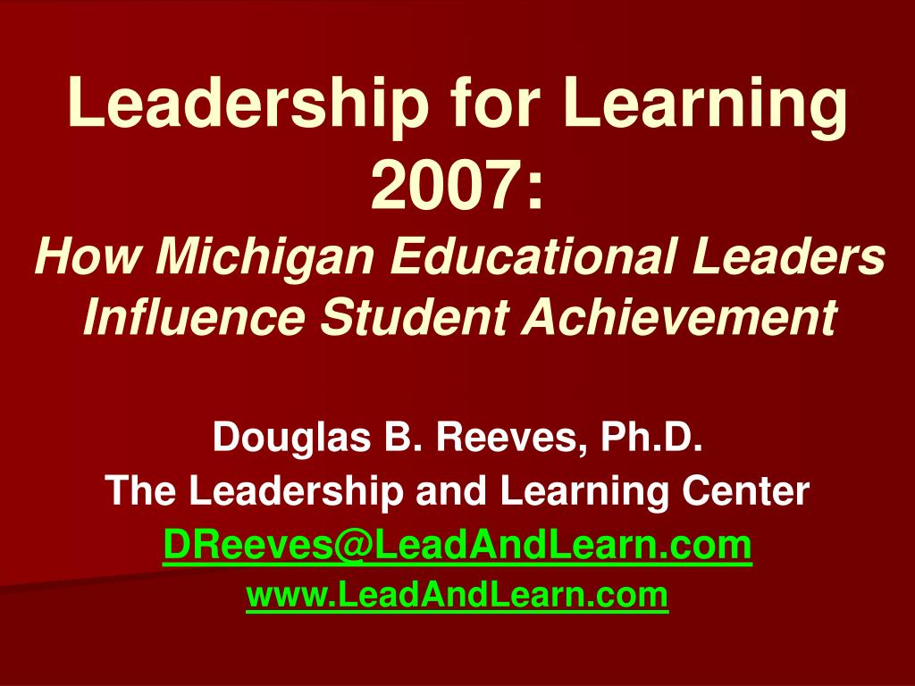 leadership for learning 2007 how michigan educational leaders influence student achievement l.
