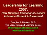 leadership for learning 2007 how michigan educational leaders influence student achievement