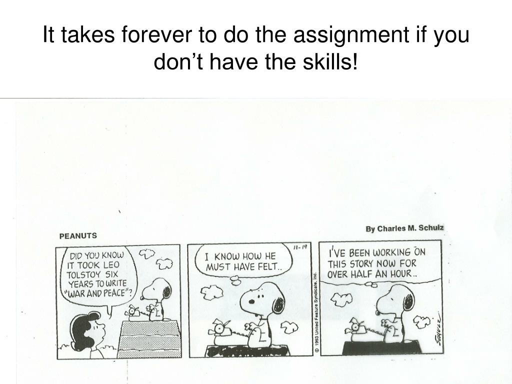 It takes forever to do the assignment if you don't have the skills!