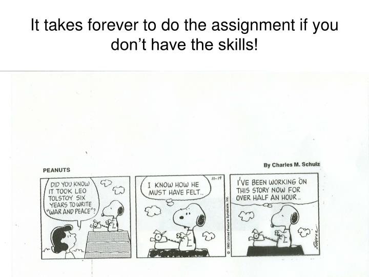 It takes forever to do the assignment if you don t have the skills