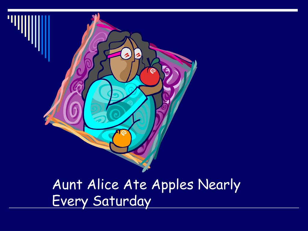 Aunt Alice Ate Apples Nearly Every Saturday