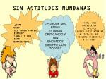 sin actitudes mundanas