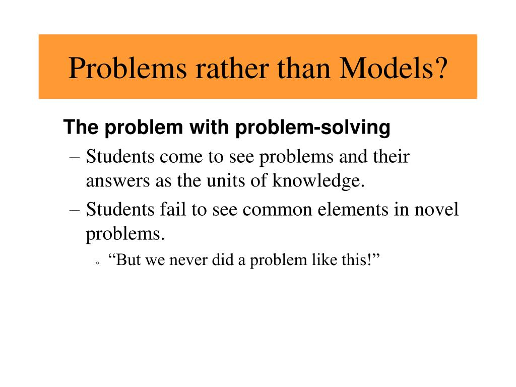 Problems rather than Models?