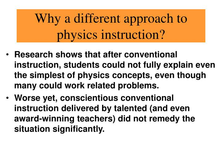 Why a different approach to physics instruction