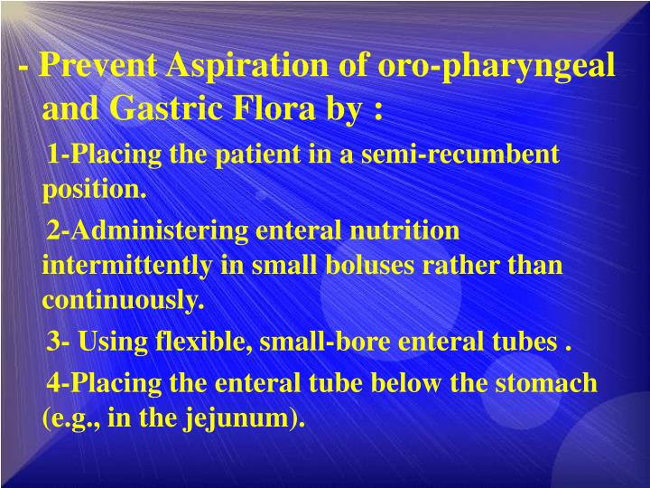 - Prevent Aspiration of oro-pharyngeal and Gastric Flora by :