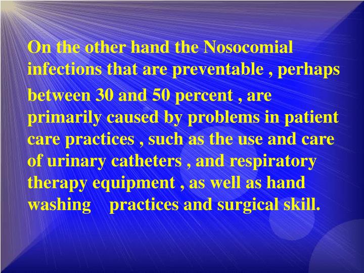 On the other hand the Nosocomial    infections that are preventable , perhaps