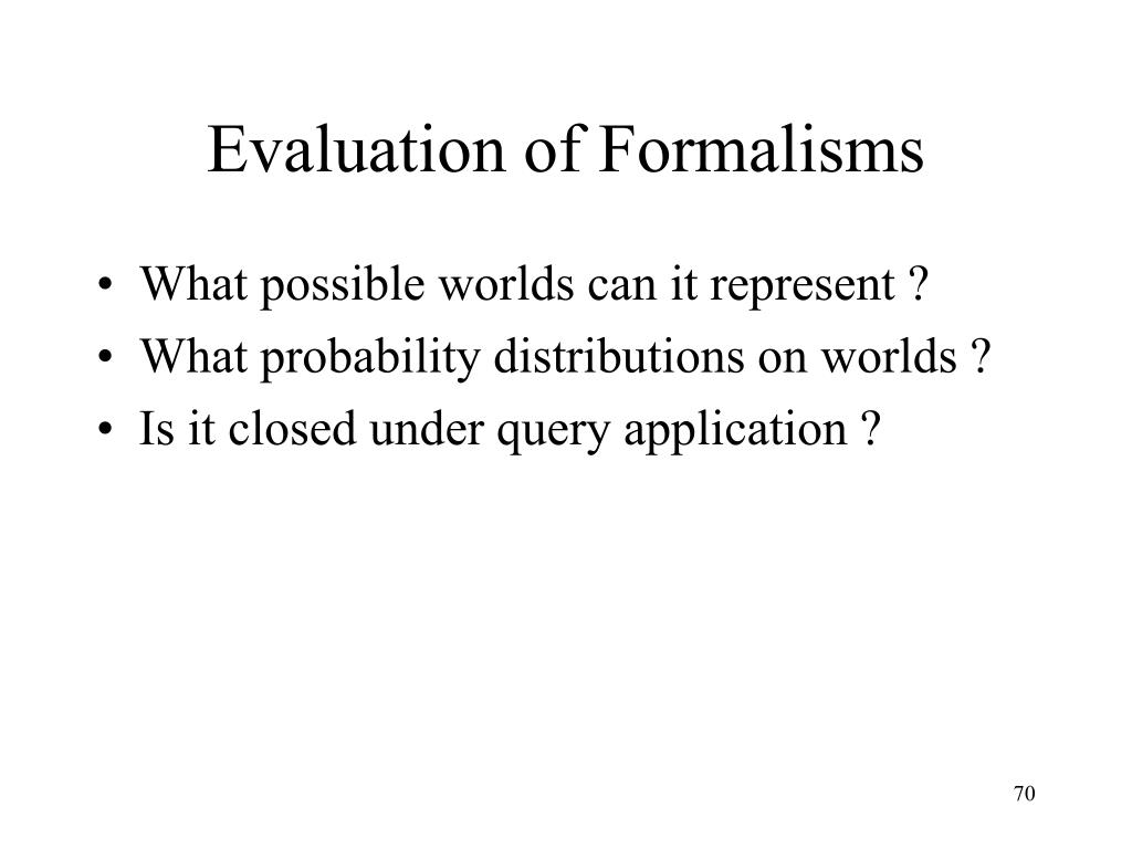 Evaluation of Formalisms