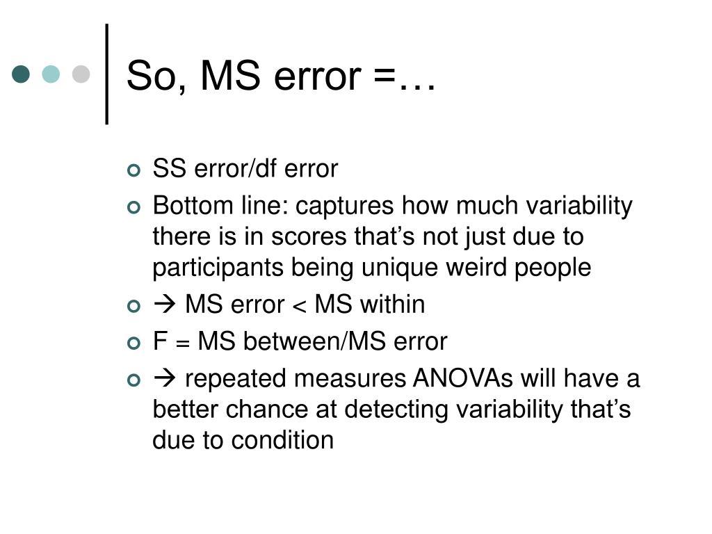 So, MS error =…