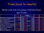 trials local to remote