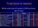trials local to remote21