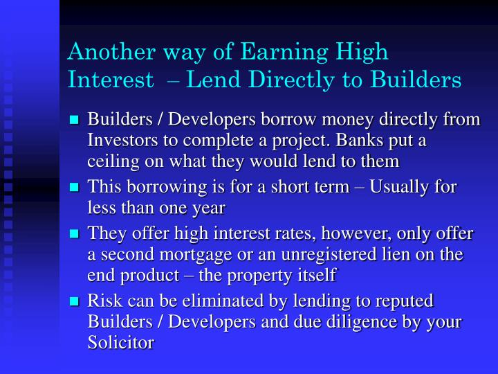 Another way of earning high interest lend directly to builders